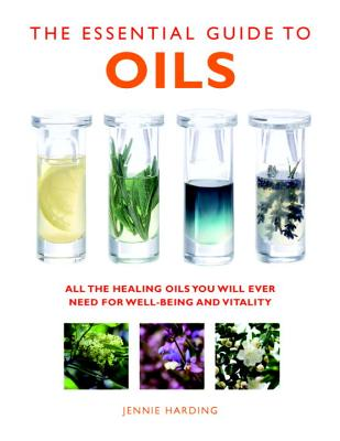 The Essential Guide to Oils: All the Healing Oils You Will Ever Need for Well-being and Vitality (Essential Guides) Cover Image
