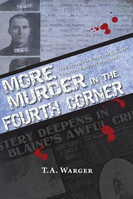 More Murder in the Fourth Corner: True Stories of Whatcom & Skagit Counties' Earliest Homicides Cover Image