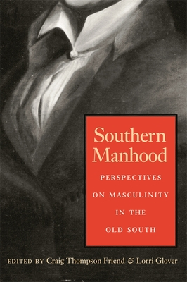 Southern Manhood: Perspectives on Masculinity in the Old South Cover Image