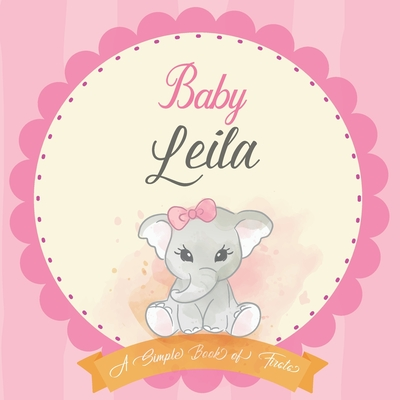 Baby Leila A Simple Book of Firsts: First Year Baby Book a Perfect Keepsake Gift for All Your Precious First Year Memories Cover Image