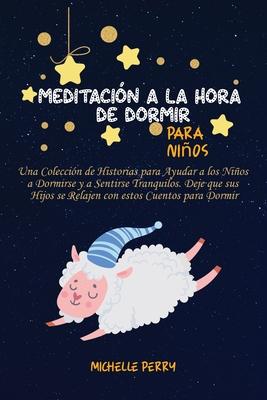 Meditación a la hora de dormir para niños: Una Colección de Historias para Ayudar a los Niños a Dormirse y a Sentirse Tranquilos. Deje que sus Hijos s Cover Image