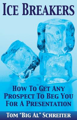 Ice Breakers: How To Get Any Prospect to Beg You for a Presentation Cover Image