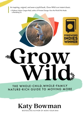 Grow Wild: The Whole-Child, Whole-Family, Nature-Rich Guide to Moving More Cover Image