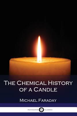 The Chemical History of a Candle (Illustrated) Cover Image