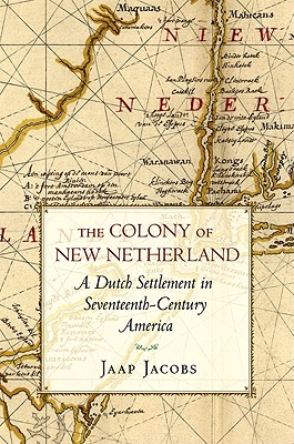 The Colony of New Netherland: A Dutch Settlement in Seventeenth-Century America (Cornell Paperbacks) Cover Image