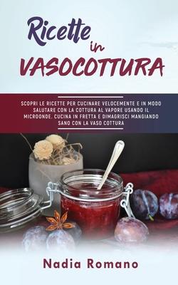 Ricette in Vaso Cottura: Scopri le ricette per cucinare velocemente e in modo salutare con la cottura al vapore usando il microonde. Cucina in Cover Image