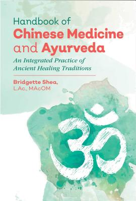 Handbook of Chinese Medicine and Ayurveda: An Integrated Practice of Ancient Healing Traditions Cover Image