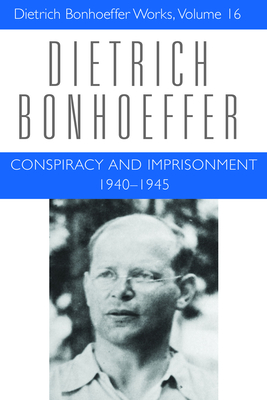 Conspiracy and Imprisonment 1940-1945: Dietrich Bonhoeffer Works, Volume 16 Cover Image