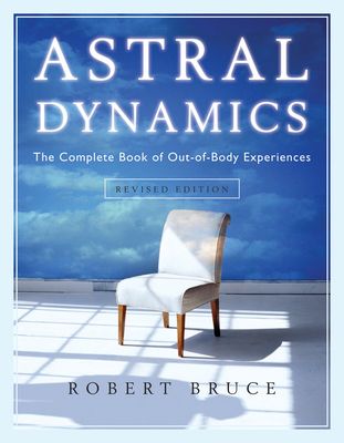 Astral Dynamics: The Complete Book of Out-of-Body Experiences Cover Image