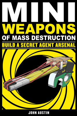 Mini Weapons of Mass Destruction: Build a Secret Agent Arsenal Cover Image