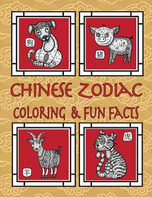 Chinese Zodiac Coloring & Fun Facts: Zodiac Animals, Horoscopes & Astrology; Anti-Stress Coloring: Children to Adults Cover Image