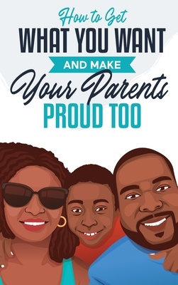 How to Get What You Want and Make Your Parents Proud Too Cover Image