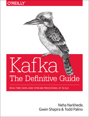 Kafka: The Definitive Guide: Real-Time Data and Stream Processing at Scale Cover Image