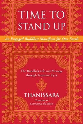 Time to Stand Up: An Engaged Buddhist Manifesto for Our Earth -- The Buddha's Life and Message through Feminine Eyes (Sacred Activism #11) Cover Image