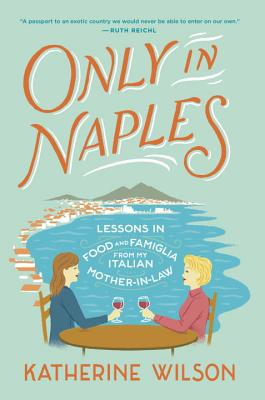 Only in Naples: Lessons in Food and Famiglia from My Italian Mother-In-Law Cover Image