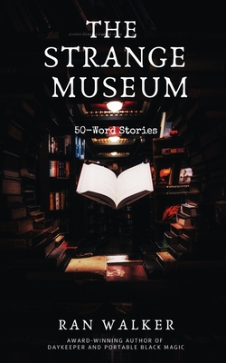 The Strange Museum: 50-Word Stories Cover Image