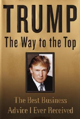 Trump: The Way to the Top: The Best Business Advice I Ever Received Cover Image