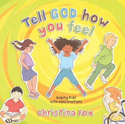 Tell God How You Feel: Helping Kids with Hard Emotions Cover Image