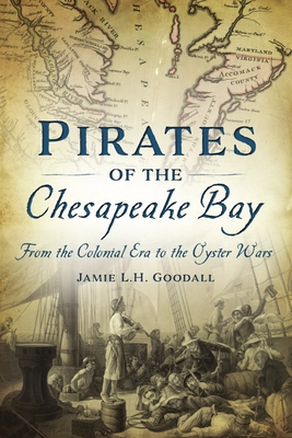 Pirates of the Chesapeake Bay: From the Colonial Era to the Oyster Wars Cover Image