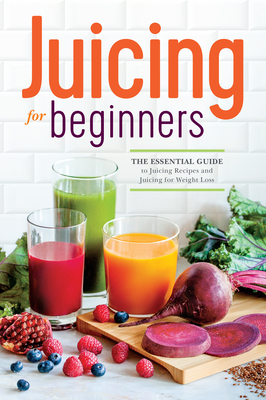 Juicing for Beginners: The Essential Guide to Juicing Recipes and Juicing for Weight Loss Cover Image