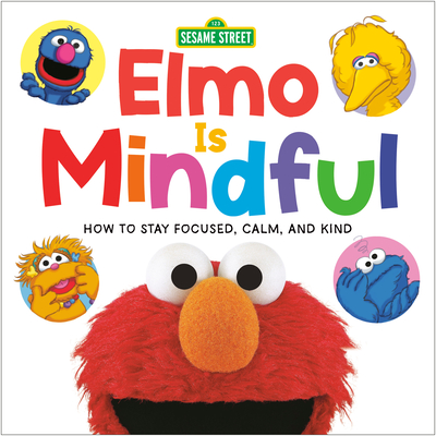 Elmo Is Mindful (Sesame Street): How to Stay Focused, Calm, and Kind Cover Image
