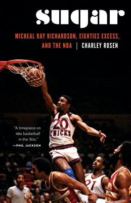 Sugar: Micheal Ray Richardson, Eighties Excess, and the NBA Cover Image