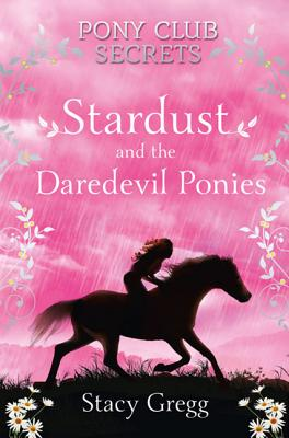 Stardust and the Daredevil Ponies (Pony Club Secrets #4) Cover Image