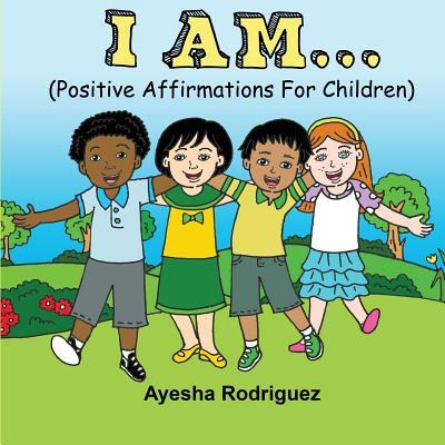 I Am...: Positive Affirmations for Children Cover Image