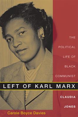 Left of Karl Marx: The Political Life of Black Communist Claudia Jones Cover Image
