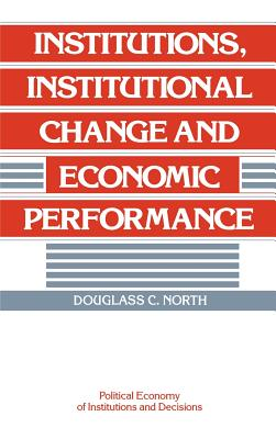 Institutions, Institutional Change and Economic Performance (Political Economy of Institutions and Decisions) Cover Image