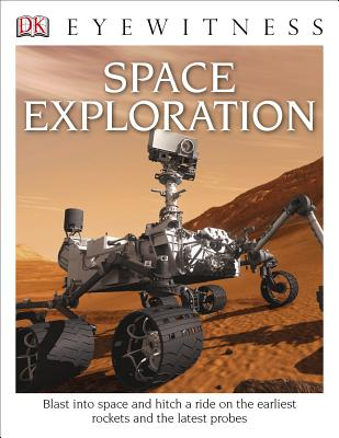 DK Eyewitness Books: Space Exploration: Blast into Space and Hitch a Ride on the Earliest Rockets and the Latest Probes Cover Image