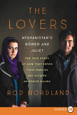 The Lovers: Afghanistan's Romeo and Juliet, the True Story of How They Defied Their Families Cover Image
