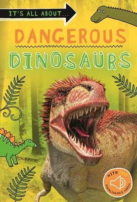 It's all about... Dangerous Dinosaurs: Everything you want to know about these prehistoric giants in one amazing book (It's all about…) Cover Image