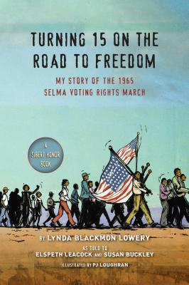 Turning 15 on the Road to Freedom: My Story of the 1965 Selma Voting Rights March Cover Image