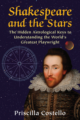 Shakespeare and the Stars: The Hidden Astrological Keys to Understanding the World's Greatest Playwright Cover Image
