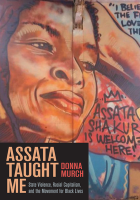 Assata Taught Me: State Violence, Mass Incarceration, and the Movement for Black Lives Cover Image