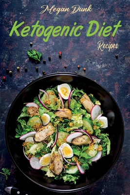 Ketogenic Diet Recipes: Speed Up Your Metabolism and Boost your Daily Energy with Tasty, Low-Carb Recipes Cover Image
