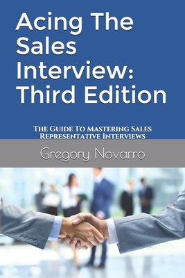 Acing The Sales Interview: Third Edition: The Guide To Mastering Sales Representative Interviews Cover Image
