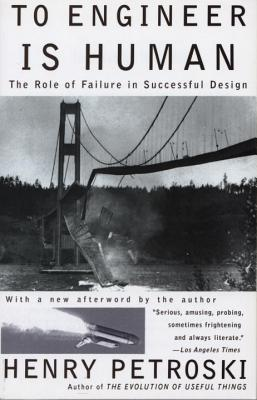 To Engineer is Human: The Role of Failure in Successful Design Cover Image