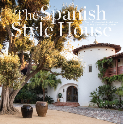 The Spanish Style House: From Enchanted Andalusia to the California Dream Cover Image