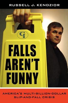 Falls Aren't Funny: America's Multi-Billion Dollar Slip-and-Fall Crisis Cover Image