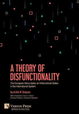 A Theory of Disfunctionality: The European Micro-states as Disfunctional States in the International System (Politics) Cover Image