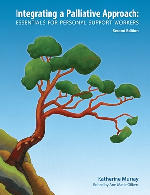 Integrating a Palliative Approach: Essentials for Personal Support Workers; Second Edition Cover Image