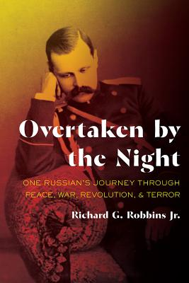 Overtaken by the Night: One Russian's Journey through Peace, War, Revolution, and Terror (Russian and East European Studies) Cover Image
