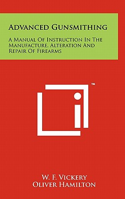 Advanced Gunsmithing: A Manual of Instruction in the Manufacture, Alteration and Repair of Firearms Cover Image