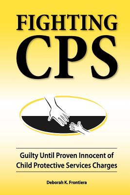 Fighting CPS: Guilty Until Proven Innocent of Child Protective Services Charges Cover Image