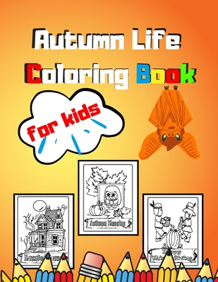 Autumn Life Coloring Book for Kids: An Adult and Kids For Stress relief And Relaxation Featuring Beautiful Autumn Scenes, Charming Animals Beautiful C Cover Image