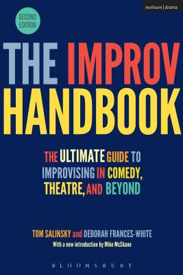The Improv Handbook: The Ultimate Guide to Improvising in Comedy, Theatre, and Beyond (Performance Books) Cover Image
