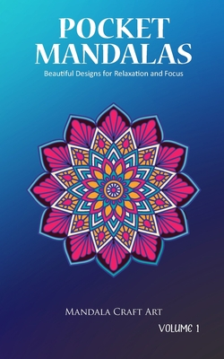 Pocket Mandalas Volume 1: Beautiful Designs for Relaxation and Focus ( Small Size, Unique 50 Patterns Pages For Adult Coloring And Stress Less ) Cover Image