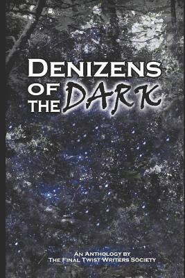 Denizens of the Dark: An Anthology by the Final Twist Writers Society Cover Image